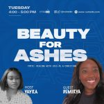 """Beauty for Ashes: Join Yayra and her guest Demirya as they share with us on the topic """"Dealing With Loss as a Christian""""."""
